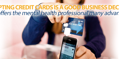 Accepting credit cards is a good business decision that offers the mental health professional many advantages